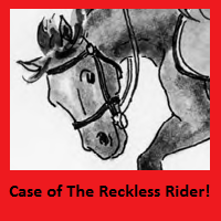 Case of the Reckless Rider